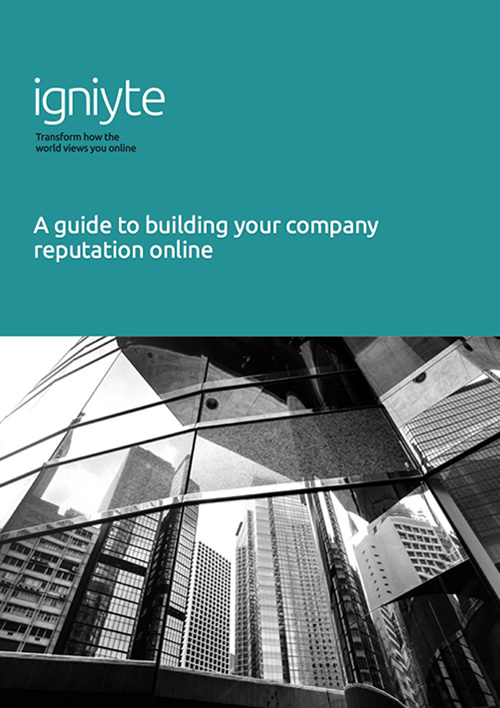 A guide to building your company reputation online - Igniyte DISABLED